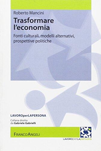 Trasformare l'economia. Fonti culturali, modelli alternativi, prospettive politiche