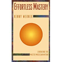 Effortless Mastery: Liberating the Musician Within (English Edition)