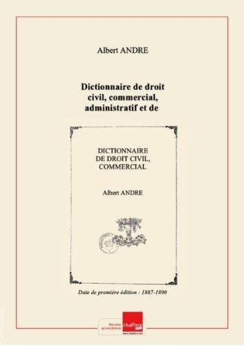 Dictionnaire de droit civil, commercial, administratif et de procédure, dans les matières intéressant le notariat, par Albert André,.... Tome 1 [Edition de 1887-1890]