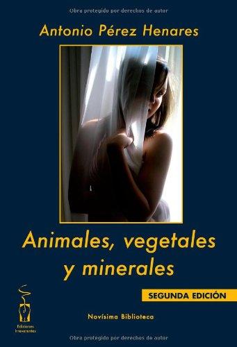 Animales, vegetales y minerales (Novísima biblioteca) por Antonio Pérez Henares