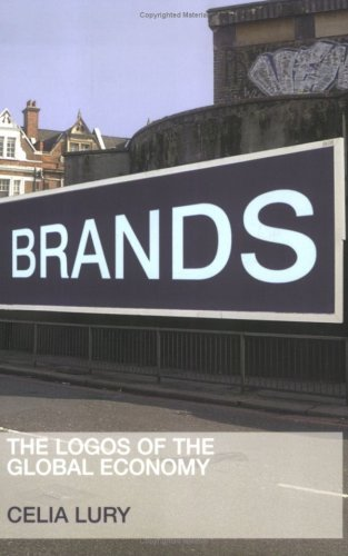 Brands: The Logos of the Global Economy (International Library of Sociology)