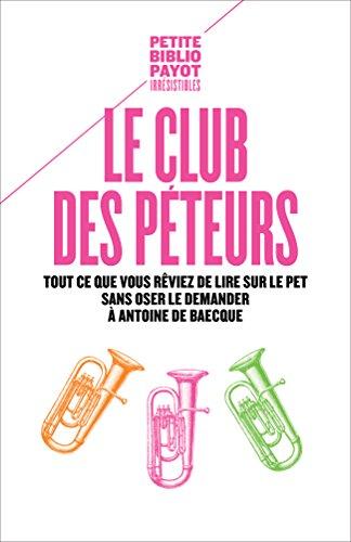 Le Club des péteurs: Tout ce que vous rêviez de lire sur le pet sans oser le demander à Antoine de Baecque par Antoine De Baecque
