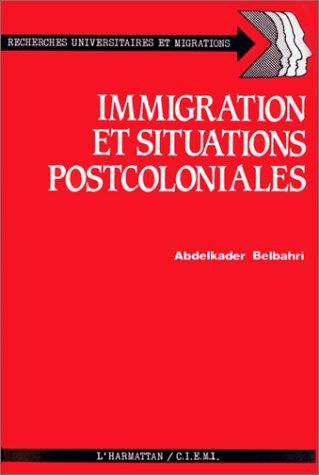 Immigration et situations postcoloniales: Le cas des Maghrébins en France (Recherches universitaires et migrations) par A Belbahri