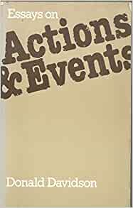 essays actions events davidson Donald davidson has prepared a new edition of his classic 1980 collection of essays on actions and events, including two additional essays in this seminal.