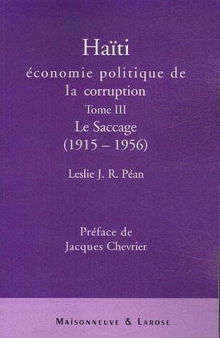 Haïti : économie politique de la corruption : Tome 3, Le saccage (1915-1956)
