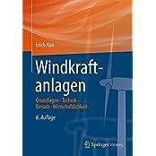 Windkraftanlagen: Grundlagen. Technik. Einsatz. Wirtschaftlichkeit