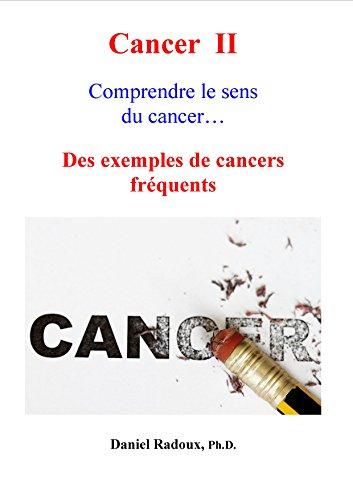 Cancer II - Comprendre le sens du cancer ... - Des exemples de cancers fréquents (La Nouvelle Médecine de Demain t. 2) par Daniel Radoux