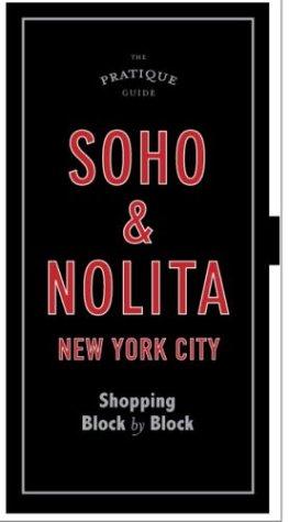 The Pratique Guide, Soho and NoLIta: Shopping Block by Block