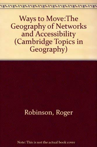 Ways to Move:The Geography of Networks and Accessibility (Cambridge Topics in Geography)