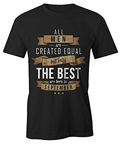 All Men Are Created Equal Only The Best Are Born In September Septembre Anniversaire Cadeau T-Shirt Homme Noir X-Large