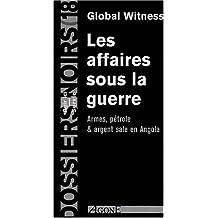 Les affaires sous la guerre : Armes, pétroles et argent sale en Angola