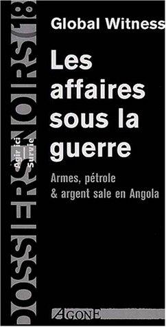 Les affaires sous la guerre : Armes, pétroles et argent sale en Angola par Global Witness