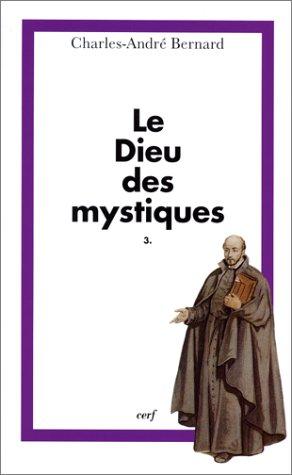 Le Dieu des mystiques, tome 3 : Mystique et action par Charles André Bernard