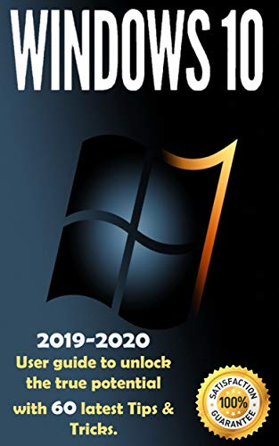Windows 10: 2019-2020 User Guide to Unlock the True Potential with 60 Latest Tips & Tricks . (English Edition)