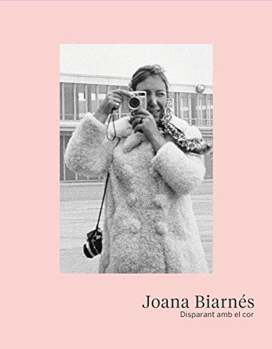 Joana Biarnés. Disparant amb el cor por Joana Biarnés