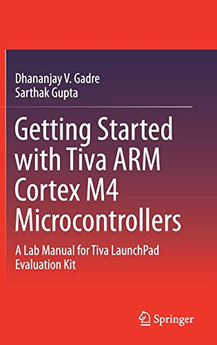 Getting Started with Tiva ARM Cortex M4 Microcontrollers: A Lab Manual for Tiva LaunchPad Evaluation Kit Electronic Lab-kit