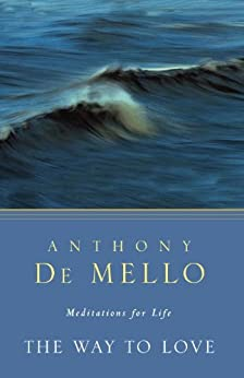 The Way to Love: Meditations for Life by [De Mello, Anthony]