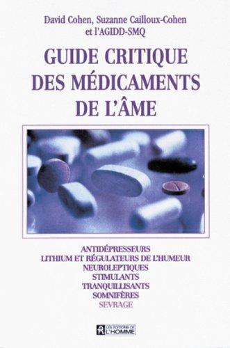 Guide critique des médicaments de l'âme : Antidépresseurs, lithium et régulateurs de l'humeur, neuroleptiques...