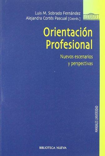 Orientacion profesional / Career Guidance: Nuevos Escenarios Y Perspectivas / New Scenarios and Perspectives por Luis M. Sobrado Fernandez, Alejandra Cortes Pascual