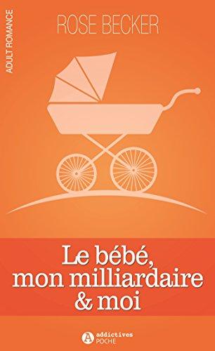 Le bébé, mon milliardaire et moi par Rose-M Becker