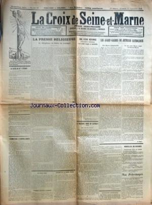 CROIX DE SEINE-ET-MARNE (LA) [No 37] du 15/09/1912 - LA SANTE DE MGR L'EVEQUE - LA RETRAITE - MANUEL DES ECOLES LIBRES - FERMETURE D'ORPHELINATS - LA PRESSE RELIGIEUSE - SES OBLIGATIONS, SES DROITS, SES AVANTAGES PAR A. L. - LES BIENS VOLE ? - JUGEMENT DEFINITIF D'ABSENCE - CONGRES DE LA BONNE PRESSE - UNE FIERE REPONSE D'UN MAIRE CATHOLIQUE A UN COMMIS VOYAGEUR EN MOUCHARDISE - A TRAVERS BRIE ET GATINAIS PAR PIERRE LACROIX - LES AVANT-GARDES DE JEUNESSE CATHOLIQUE - UNE OEUVRE INDISPENSABL