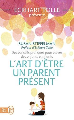 L'art d'tre un parent prsent : Des conseils pratiques pour lever des enfants confiants