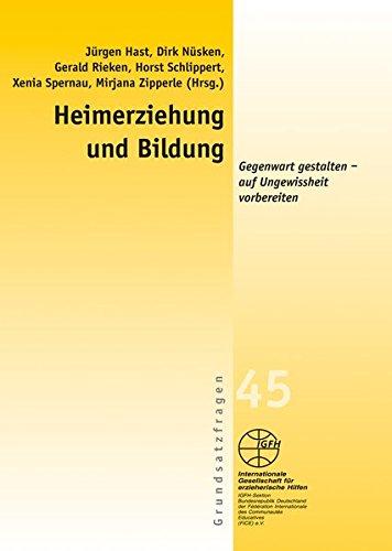Heimerziehung und Bildung: Gegenwart gestalten - auf Ungewissheit vorbereiten (Reihe Grundsatzfragen / Gelbe Schriftenreihe)