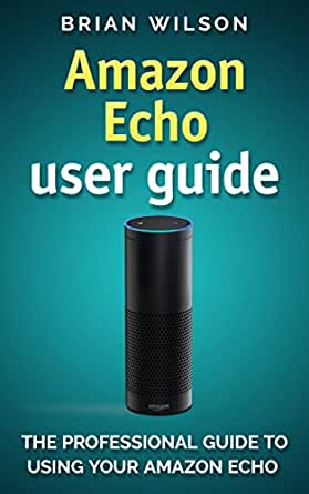 amazon echo user guide the professional guide to using. Black Bedroom Furniture Sets. Home Design Ideas