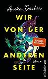 Wir von der anderen Seite: Roman von Anika Decker