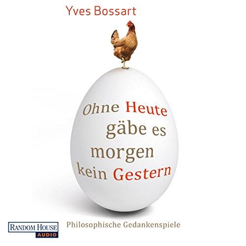 Buchseite und Rezensionen zu 'Ohne Heute gäbe es morgen kein Gestern: Philosophische Gedankenspiele' von Yves Bossart
