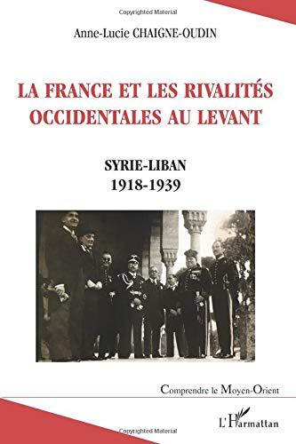La france et les rivalités occidentales au levant par Annelucie Chaigneoudin