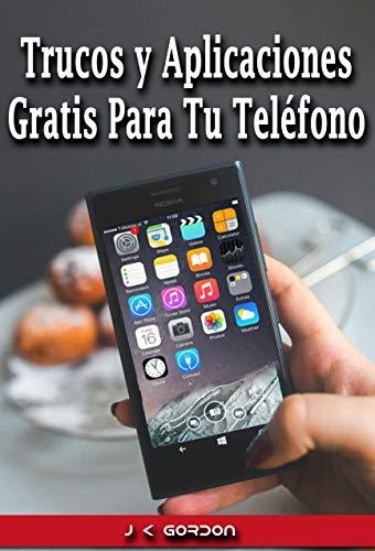 TRUCOS y Aplicaciones GRATIS Para Tu Teléfono eBook: J.K. Gordon ...