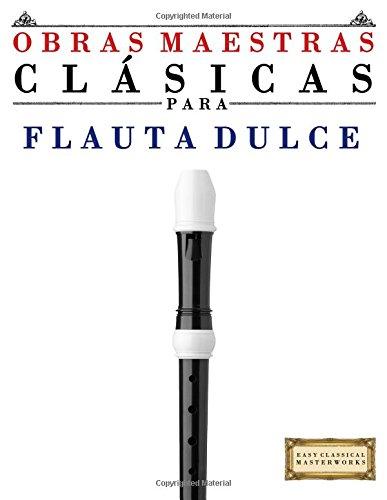 Obras Maestras Clásicas para Flauta Dulce: Piezas fáciles de Bach, Beethoven, Brahms, Handel, Haydn, Mozart, Schubert, Tchaikovsky, Vivaldi y Wagner - 9781499175004