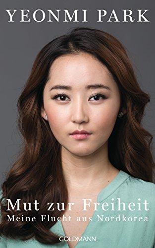 Mut zur Freiheit: Meine Flucht aus Nordkorea -