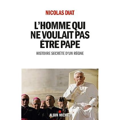 L'Homme qui ne voulait pas être pape : Histoire secrète d'un règne