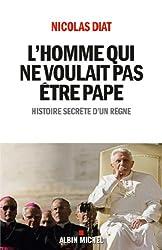 L'Homme qui ne voulait pas être pape : Histoire secrète d'un règne (A.M. HORS COLL) (French Edition)