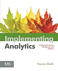 Implementing Analytics: A Blueprint for Design, Development, and Adoption (The Morgan Kaufmann Series on Business Intelligence) by Nauman Sheikh (2013-06-13)