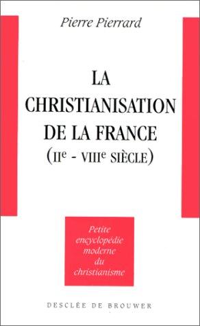La Christianisation de la France, IIe-VIIIe siècle