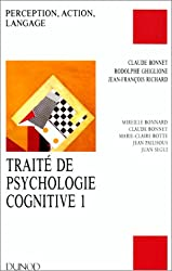 TRAITE DE PSYCHOLOGIE COGNITIVE. Tome 1, perception, action, langage