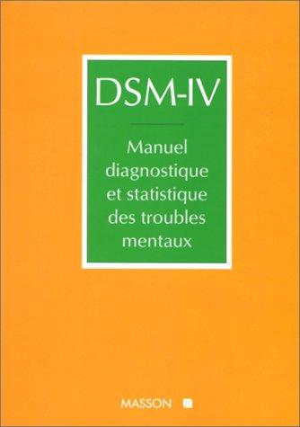 DSM-IV MANUEL DIAGNOSTIQUE ET STATISTIQUE DES TROUBLES MENTAUX. Version internationale avec les codes CIM-10, 4me dition