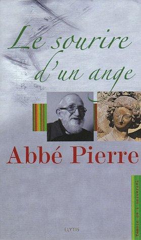 Le sourire d'un Ange : L'abb Pierre, l'Ange au sourire et 93 ans de vie de l'Abb Pierre