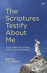 The Scriptures Testify About Me by D A Carson (2013-04-19)
