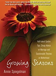 Growing Seasons: Half-baked Garden Tips, Cheap Advice about Marriage and Questionable Theories on Motherhood