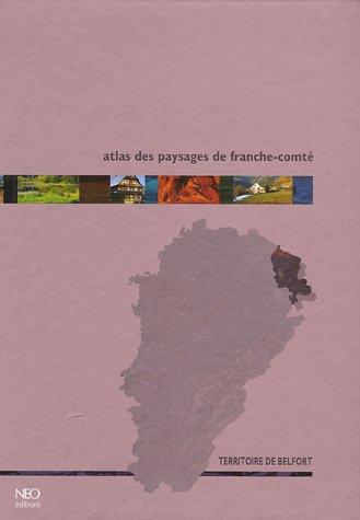 Atlas des paysages de Franche-Comté : Territoire de Belfort par Neo Editions