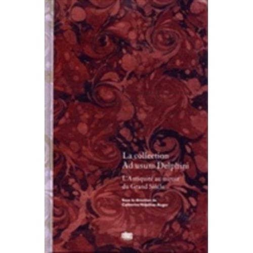 La collection Ad usum Delphini. L'antiquité au manoir du Grand Siècle.