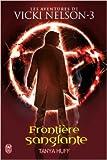Une aventure de Vicki Nelson, Tome 3 : Frontière sanglante de Tanya Huff,Patricia Ranvoisé (Traduction) ( 9 juillet 2010 )