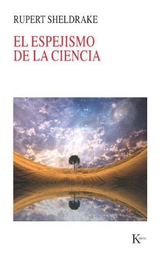 EL ESPEJISMO DE LA CIENCIA por Rupert Sheldrake