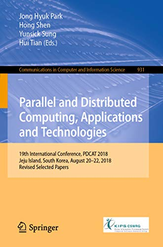 Parallel and Distributed Computing, Applications and Technologies: 19th International Conference, PDCAT 2018, Jeju Island, South Korea, August 20-22, 2018, ... Science Book 931) (English Edition)