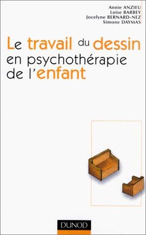 Le travail du dessin en psychothérapie de l'enfant par Annie Anzieu