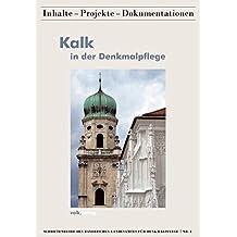 Kalk in der Denkmalpflege: Bindemittel in der Restaurierung - Erfahrungsberichte aus der Praxis (Schriftenreihe des Bayerischen Landesamtes für Denkmalpflege / Inhalte - Projekte - Dokumentationen)